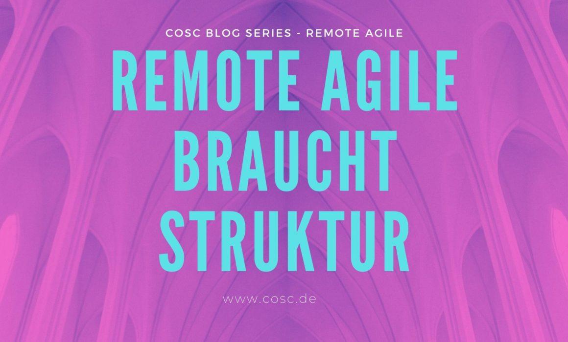 Remote Agile braucht Struktur